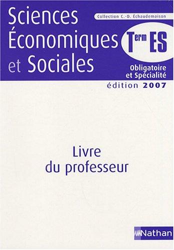 Sciences Economiques et Sociales Tle ES : Livre du professeur par Monique Abellard, Renaud Chartoire, Arnaud Deshayes, Irma Drahy-Ranziery