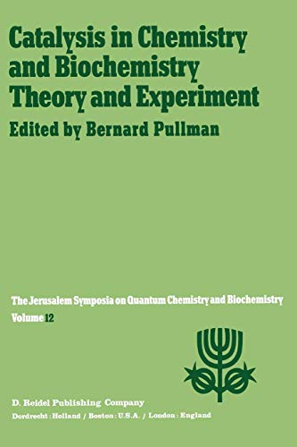 Catalysis in Chemistry and Biochemistry Theory and Experiment: Proceedings of the Twelfth Jerusalem Symposium on Quantum Chemistry and Biochemistry ... 2-4, 1979 (Jerusalem Symposia (12), Band 12)