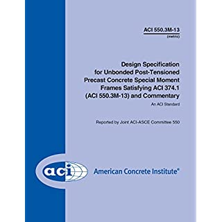 ACI 550.3M-13: Design Specification for Unbonded Post-Tensioned Precast Concrete Special Moment Frames Satisfying ACI 374.1 (ACI 550.3M-13) and Commentary