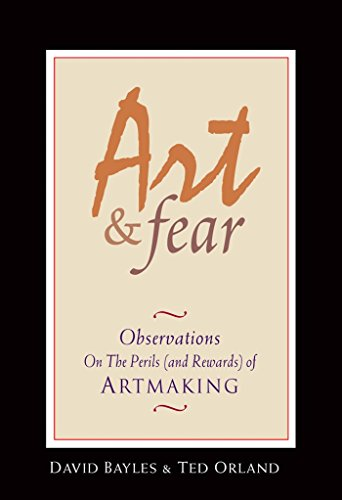 Art & Fear: Observations on the Perils (and Rewards) of Artmaking por David Bayles