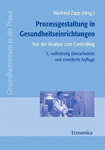 Prozessgestaltung in Gesundheitseinrichtungen: Von der Analyse zum Controlling (Gesundheitswesen in der Praxis)
