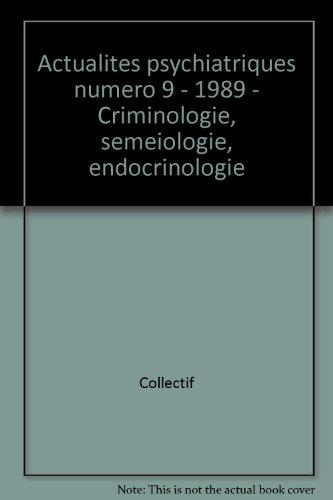 Broché - Actualités psychiatriques numéro 9 - 1989 - criminologie, semeiologie, endocrinologie par Collectif