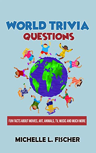World Trivia Questions: Fun Facts About Movies, Art, Animals, TV, Music And Much More (English Edition)