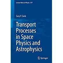Transport Processes in Space Physics and Astrophysics: Volume 877 (Lecture Notes in Physics)