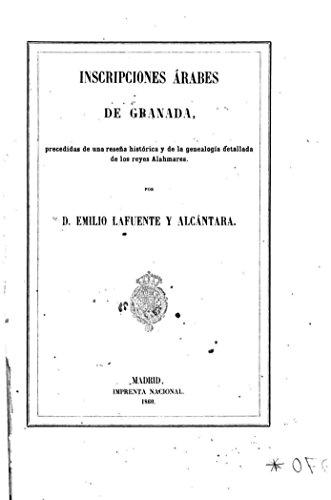 Inscripciones árabes de Granada, precedidas de una reseña histórica y de la genealogia detallada de los reyes Alahmares (Spanish Edition) (Inscripcion De Amazon)