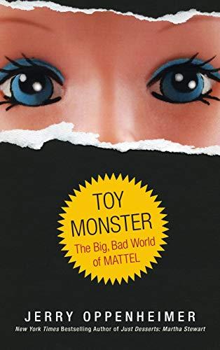 Toy Monster: The Big, Bad World of Mattel (Big Bad Toy)