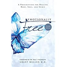 Emotionally Free: A Prescription for Healing Body, Soul, and Spirit