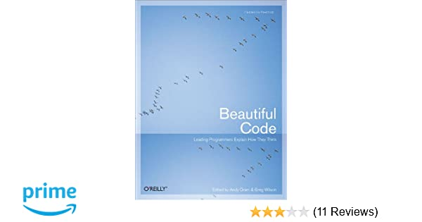 Beautiful Code: Leading Programmers Explain How They Think Theory in ...