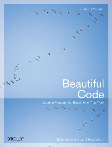 Beautiful Code: Leading Programmers Explain How They Think (Theory in Practice (O'Reilly))