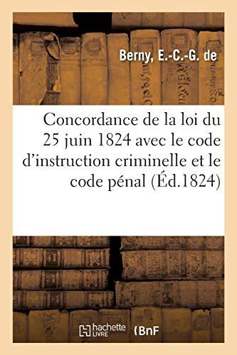 Concordance de la loi du 25 juin 1824 avec le code d'instruction criminelle et le code pénal