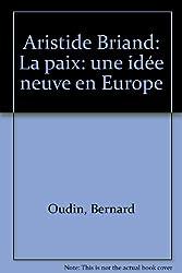 Aristide Briand : La paix, une idée neuve en Europe