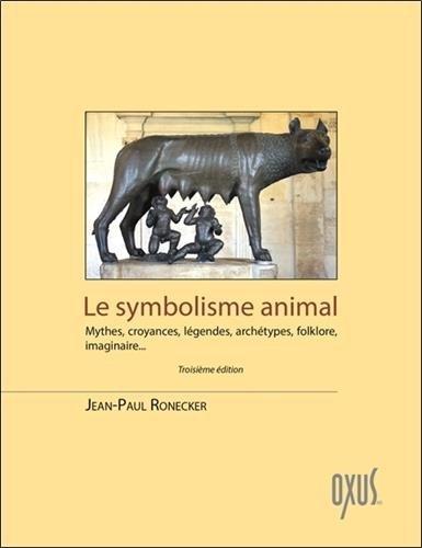 Le symbolisme animal : Mythes, croyances, légendes, archétypes, folklore, imaginaire... par Jean-Paul Ronecker