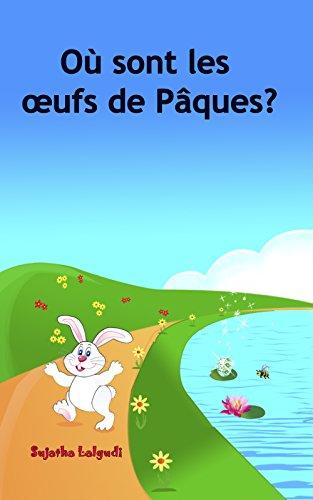 Livre Paques: Où sont les œufs de Pâques?: Livre lapin de paques (pâques enfant), le lapin de paques (pâques bébé) Childrens French book, ... (Livres d'images pour les enfants t. 10) par Sujatha Lalgudi