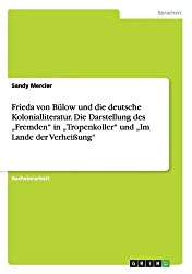 Frieda von Bülow und die deutsche Kolonialliteratur. Die Darstellung des Fremden in Tropenkoller und Im Lande der Verheißung