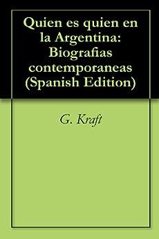 Quien es quien en la Argentina: Biografias contemporaneas de [Kraft, G. ]