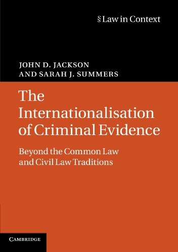 The Internationalisation of Criminal Evidence: Beyond the Common Law and Civil Law Traditions (Law in Context)