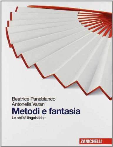 Metodi e fantasia. Abilità linguistiche. Per le Scuole superiori. Con espansione online