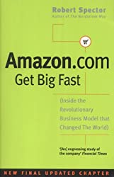 Amazon.Com: Get Big Fast - Inside the Revolutionary Business Model That Changed the World by Robert Spector (2001-03-19)