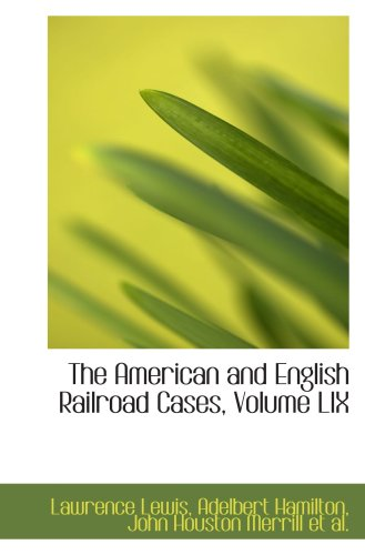 The American and English Railroad Cases, Volume LIX