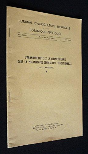 Journal d'agriculture tropicale et de botanique appliquée (Vol. XVIII, avril-mai-juin 1971, n°4-5-6) : L'Aromathérapie et la gemmothérapie dans la pharmacopée sénégalaise traditionnelle -