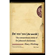 Defining the World: The Extraordinary Story of Dr Johnson's Dictionary by Henry Hitchings (2006-10-17)