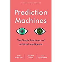 Prediction Machines: The Simple Economics of Artificial Intelligence (English Edition)