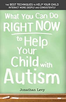 What You Can Do Right Now to Help Your Child with Autism par [Levy, Jonathan]