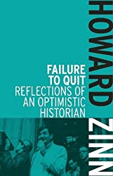 Failure to Quit : Reflections of an Optimistic Historian by Howard Zinn (2014-01-24)