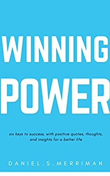 Winning Power: Six Keys to Success Positive Quotes Thoughts and In-sights for a Better Life (The Power Series Book 1) by [Merriman, Daniel.S.]
