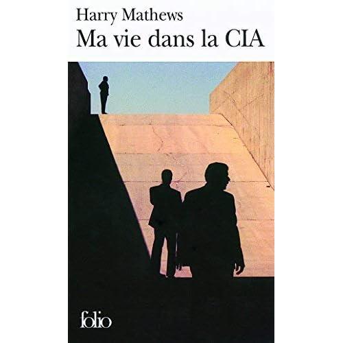 Ma Vie Dans La CIA, Une Chronique De L'Annee 1973 (Folio) by Harry Mathews(2007-06-28)