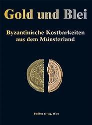 Gold und Blei.: Byzantinische Kostbarkeiten aus dem Münsterland