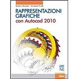Rappresentazioni grafiche. Con AutoCad 2010. Con espansione online. Per le Scuole superiori. Con CD-ROM