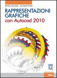 Rappresentazioni grafiche. Con AutoCad 2010. Per le Scuole superiori. Con CD-ROM. Con espansione online