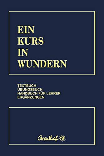 Ein Kurs in Wundern: Textbuch - Übungsbuch - Handbuch für Lehrer - Ergänzungen