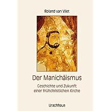 Der Manichäismus: Geschichte und Zukunft einer frühchristlichen Kirche
