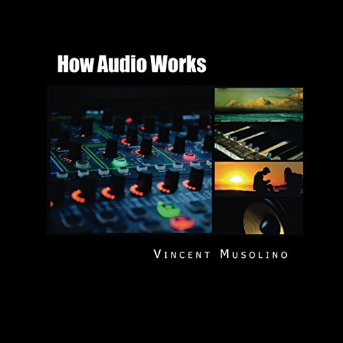 How Audio Works: From the Vibrating String to the Sound in Your Ears