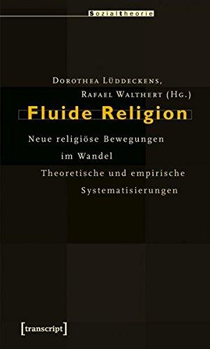 Fluide Religion: Neue religiöse Bewegungen im Wandel. Theoretische und empirische Systematisierungen (Sozialtheorie)