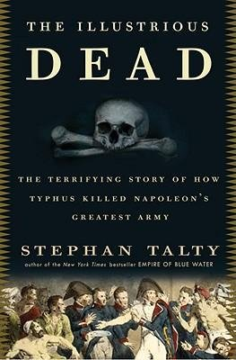[(The Illustrious Dead: The Terrifying Story of How Typhus Killed Napoleon's Greatest Army)] [Author: Stephan Talty] published on (June, 2009)