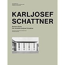 Bauherr Kirche. Der Architekt Karljosef Schattner: Katalog zur Ausstellung Galerie der DG Deutsche Gesellschaft für christliche Kunst, München, vom ... bis 7. August 2009 und weiteren Ausstellungen