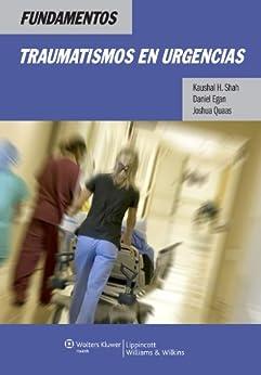 Fundamentos. Traumatismos en urgencias de [Shah, Kaushal H., Egan, Daniel, Quaas, Joshua]