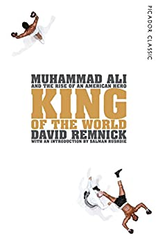 King of the World: Muhammad Ali and the Rise of an American Hero (Picador Classic Book 34) by [Remnick, David]