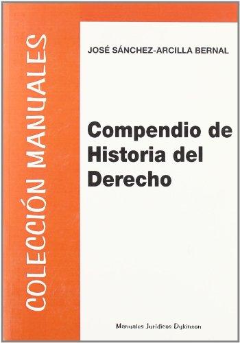 Compendio de Historia del Derecho (Colección Manuales Jurídicos) por José Sánchez-Arcilla Bernal