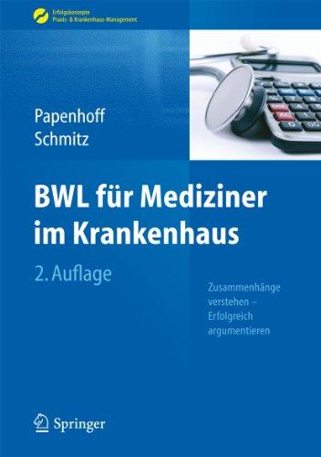 BWL für Mediziner im Krankenhaus: Zusammenhänge verstehen - Erfolgreich argumentieren (Erfolgskonzepte Praxis- & Krankenhaus-Management)