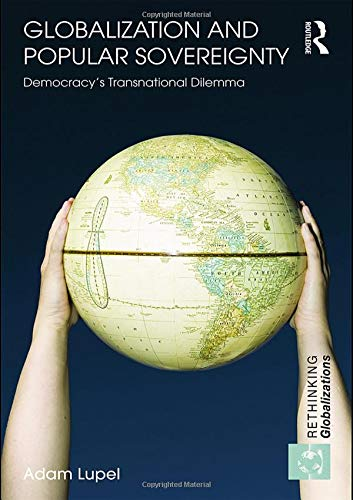 Globalization and Popular Sovereignty: Democracy's Transnational Dilemma (Rethinking Globalizations)