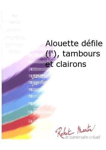 ROBERT MARTIN DELBECQ L –ALOUETTE DFILE (L )  TAMBOURS ET CLAIRONS CLASICA DE LA FRAGANCIA BLASINSTRUMENTEN ENSEMBLE
