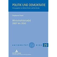 Wirtschaftskrise(n) 2007 Bis 2010: Auswirkungen Auf Oesterreich Und Politische Manahmen Zur Gegensteuerung - Mit Einem Vergleich Zur Weltwirtschaftskrise 1929 (Politik Und Demokratie)