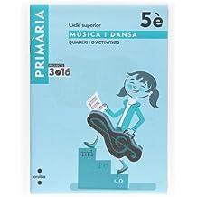 Música i dansa. Cicle superior. 5 Primària. Projecte 3.16. Quadern d'activitats - 9788466122320