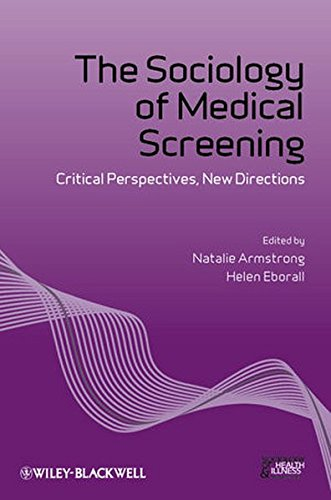 The Sociology of Medical Screening: Critical Perspectives, New Directions (Sociology of Health and Illness Monographs)