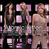 Be With You / The Last Goodbye enhanced cd includes video by Atomic Kitten (2002-01-01) -