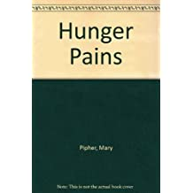 Hunger Pains: From Fad Diets to Eating Disorders-What Every Woman Needs to Know About Food, Dieting, and Self-Concept by Mary Bray Pipher (1995-08-04)